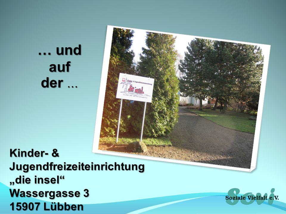 … und auf der … Kinder- & Jugendfreizeiteinrichtung die insel Wassergasse 3 15907 Lübben