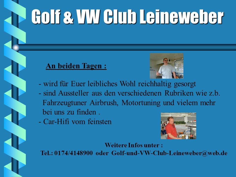 Golf & VW Club Leineweber Die Teilnahmegebühr beträgt für das Wochenende 15 und nur Sonntags 10 pro Fahrzeug. Für Beifahrer (über 16 Jahre) das Wochen