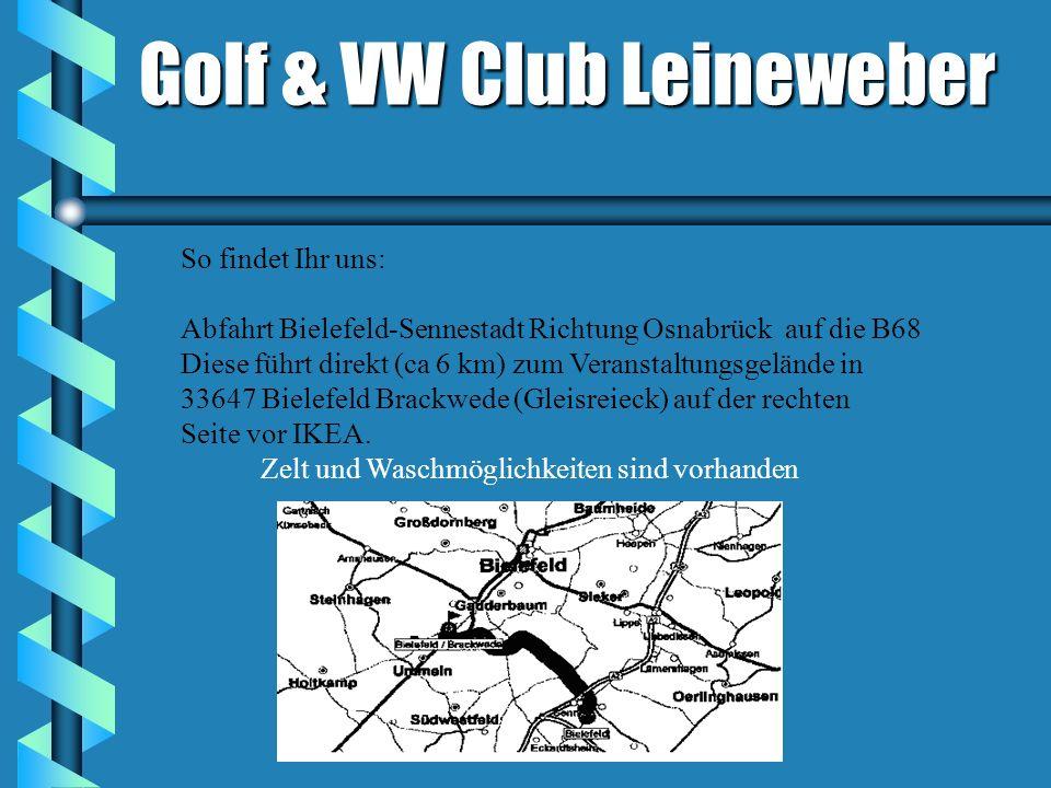 Golf & VW Club Leineweber So findet Ihr uns: Abfahrt Bielefeld-Sennestadt Richtung Osnabrück auf die B68 Diese führt direkt (ca 6 km) zum Veranstaltungsgelände in 33647 Bielefeld Brackwede (Gleisreieck) auf der rechten Seite vor IKEA.