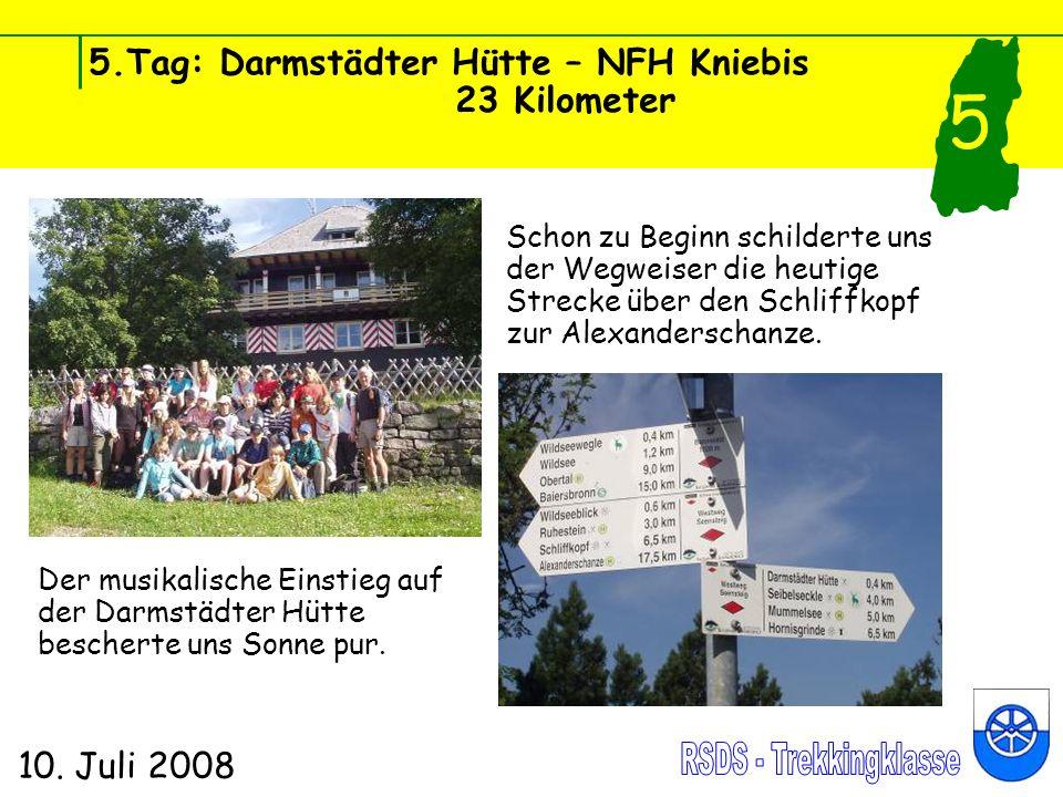 5.Tag: Darmstädter Hütte – NFH Kniebis 23 Kilometer 10. Juli 2008 5 Der musikalische Einstieg auf der Darmstädter Hütte bescherte uns Sonne pur. Schon