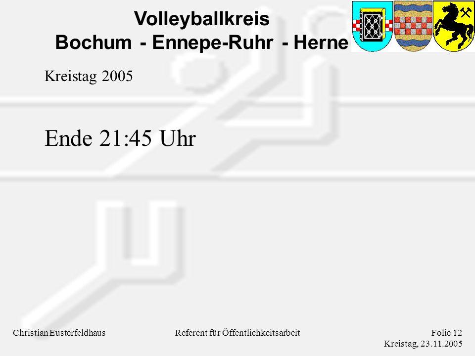 Volleyballkreis Bochum - Ennepe-Ruhr - Herne Christian EusterfeldhausFolie 12 Kreistag, 23.11.2005 Referent für Öffentlichkeitsarbeit Kreistag 2005 En