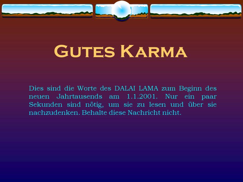 Gutes Karma Dies sind die Worte des DALAI LAMA zum Beginn des neuen Jahrtausends am 1.1.2001. Nur ein paar Sekunden sind nötig, um sie zu lesen und üb