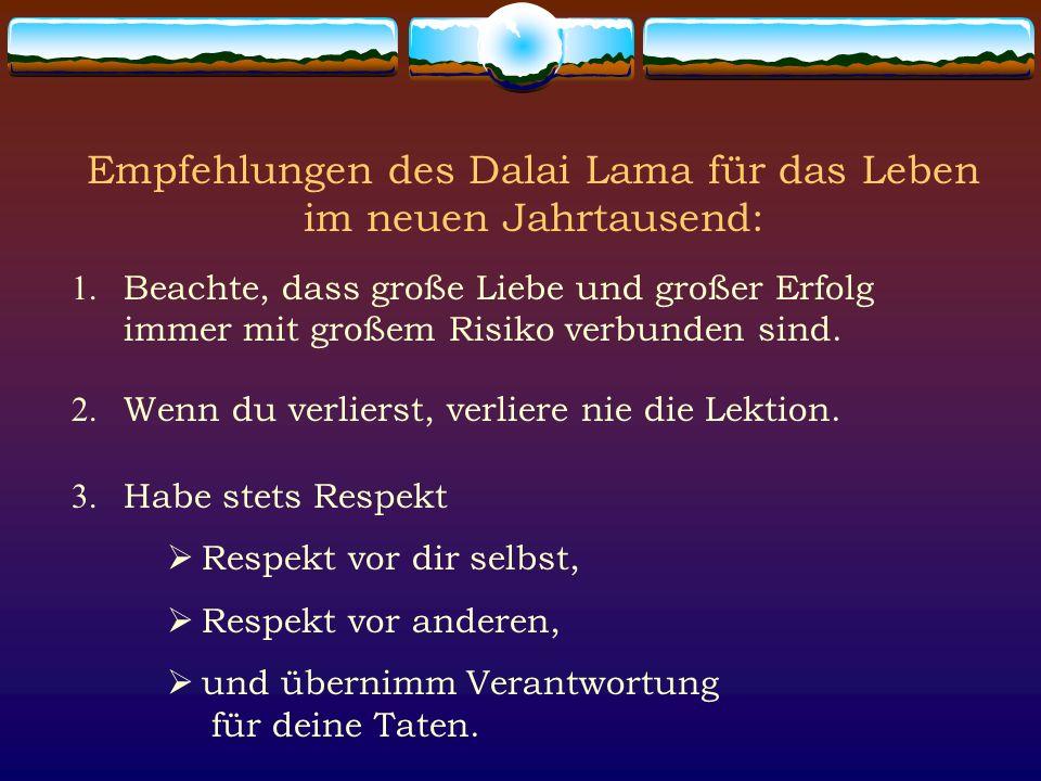 Empfehlungen des Dalai Lama für das Leben im neuen Jahrtausend: 1. Beachte, dass große Liebe und großer Erfolg immer mit großem Risiko verbunden sind.