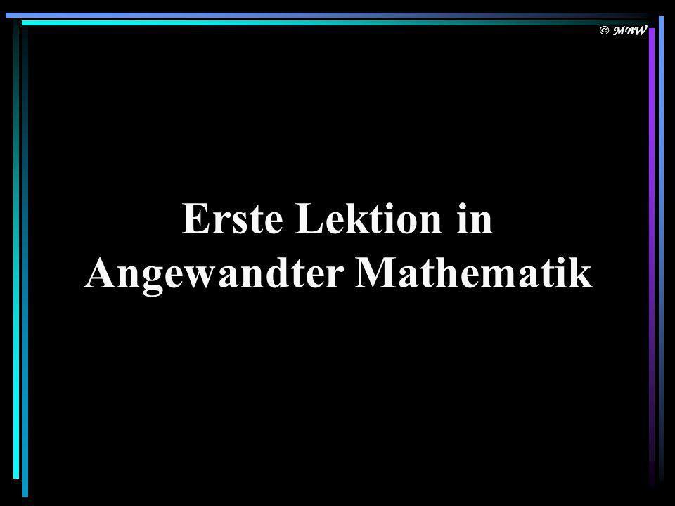 © MBW Erste Lektion in Angewandter Mathematik