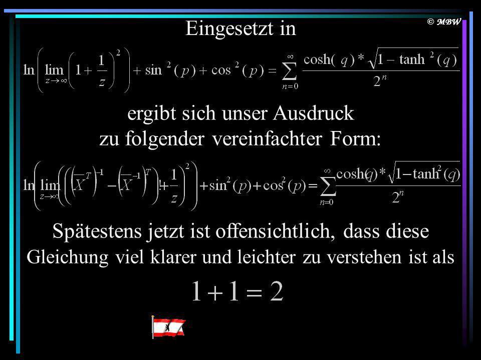 © MBW Eingesetzt in ergibt sich unser Ausdruck zu folgender vereinfachter Form: Spätestens jetzt ist offensichtlich, dass diese Gleichung viel klarer und leichter zu verstehen ist als