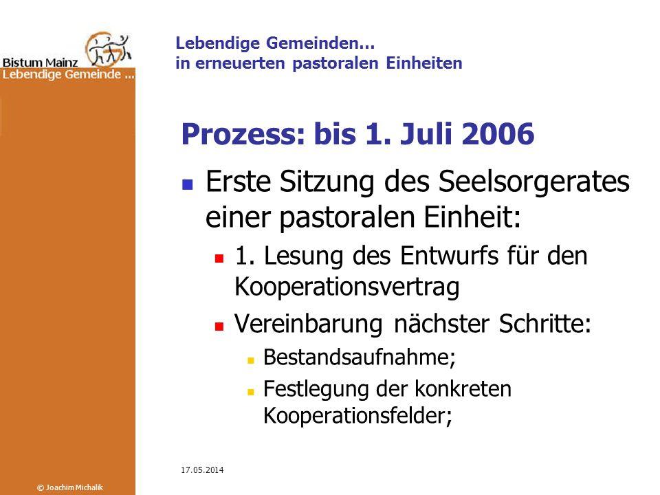 Lebendige Gemeinden… in erneuerten pastoralen Einheiten © Joachim Michalik 17.05.2014 Prozess: bis 1.