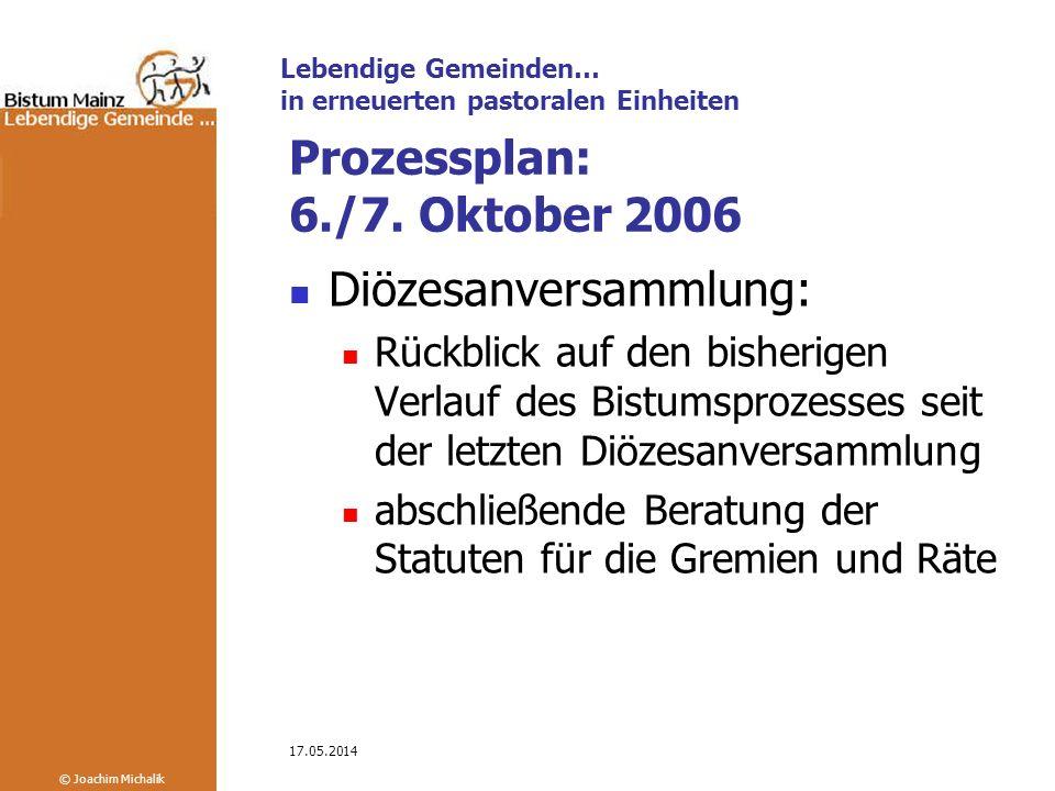 Lebendige Gemeinden… in erneuerten pastoralen Einheiten © Joachim Michalik 17.05.2014 Prozessplan: 6./7.
