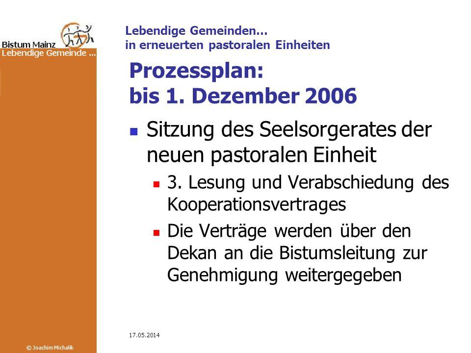 Lebendige Gemeinden… in erneuerten pastoralen Einheiten © Joachim Michalik 17.05.2014 Prozessplan: bis 1.
