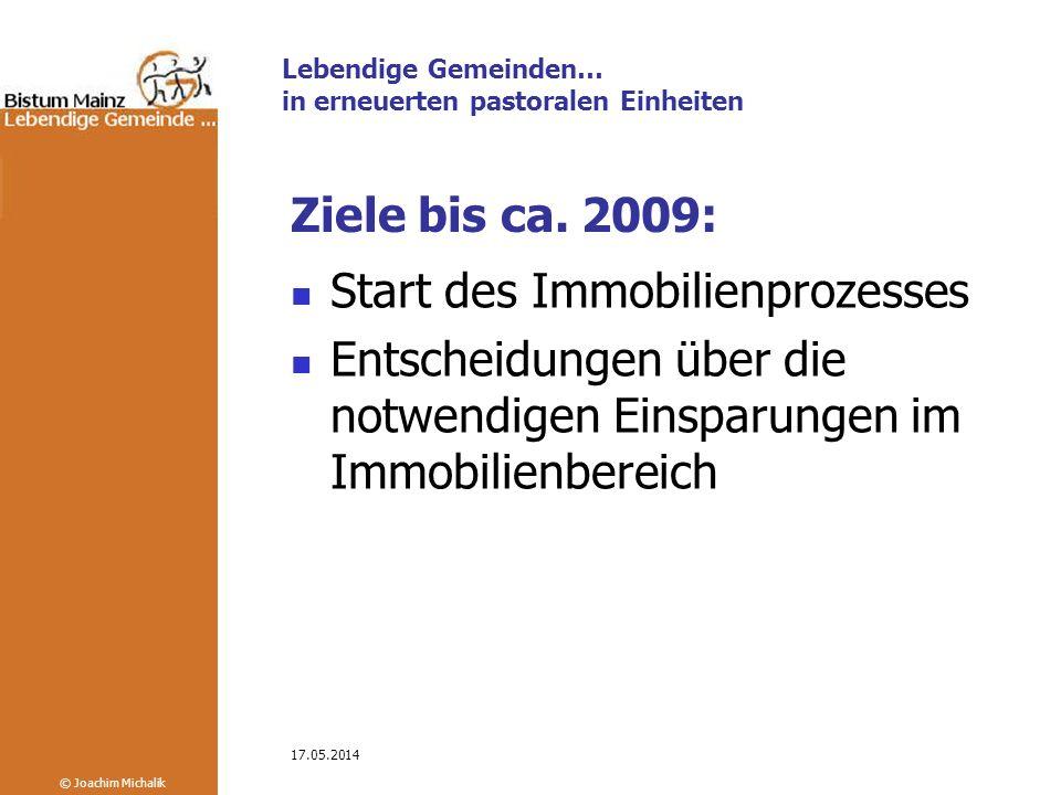 Lebendige Gemeinden… in erneuerten pastoralen Einheiten © Joachim Michalik 17.05.2014 Ziele bis ca.