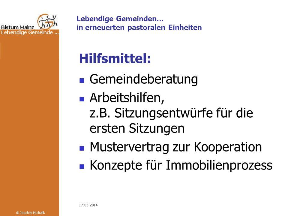 Lebendige Gemeinden… in erneuerten pastoralen Einheiten © Joachim Michalik 17.05.2014 Hilfsmittel: Gemeindeberatung Arbeitshilfen, z.B.