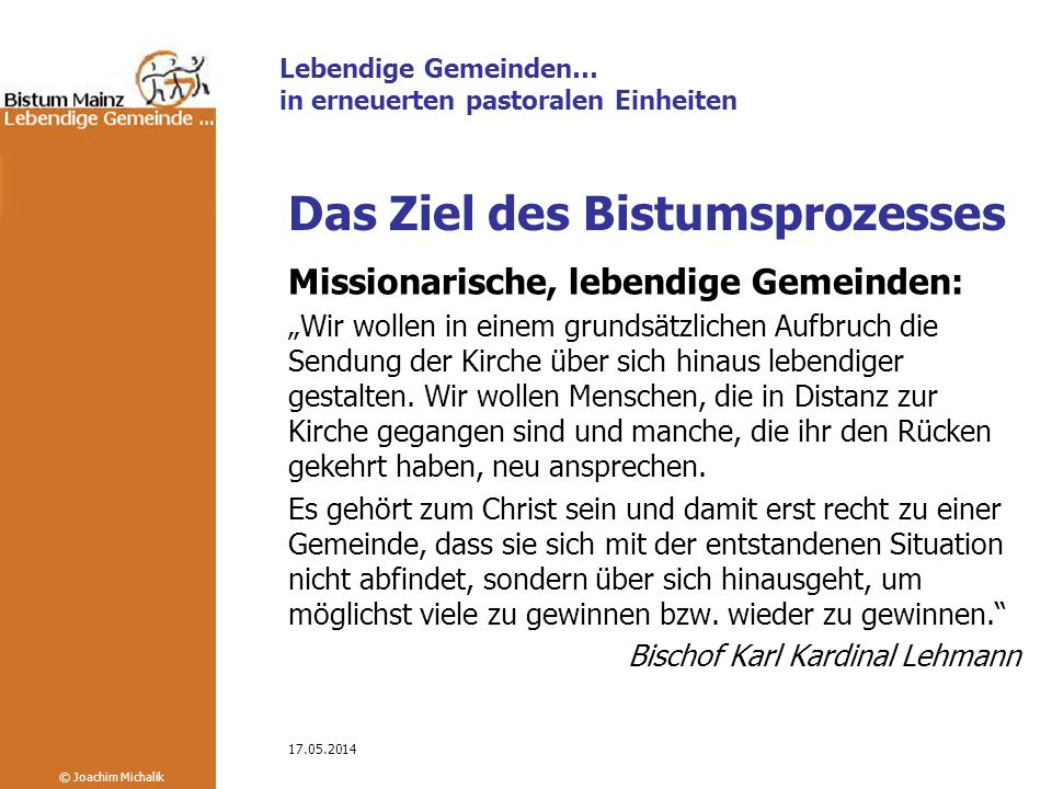 Lebendige Gemeinden… in erneuerten pastoralen Einheiten © Joachim Michalik 17.05.2014 Prozess: 2004 Beginn: Diözesanversammlung November 2004