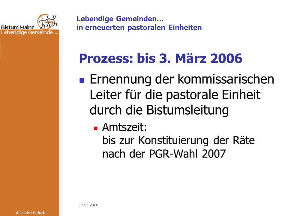 Lebendige Gemeinden… in erneuerten pastoralen Einheiten © Joachim Michalik 17.05.2014 Prozess: bis 3.