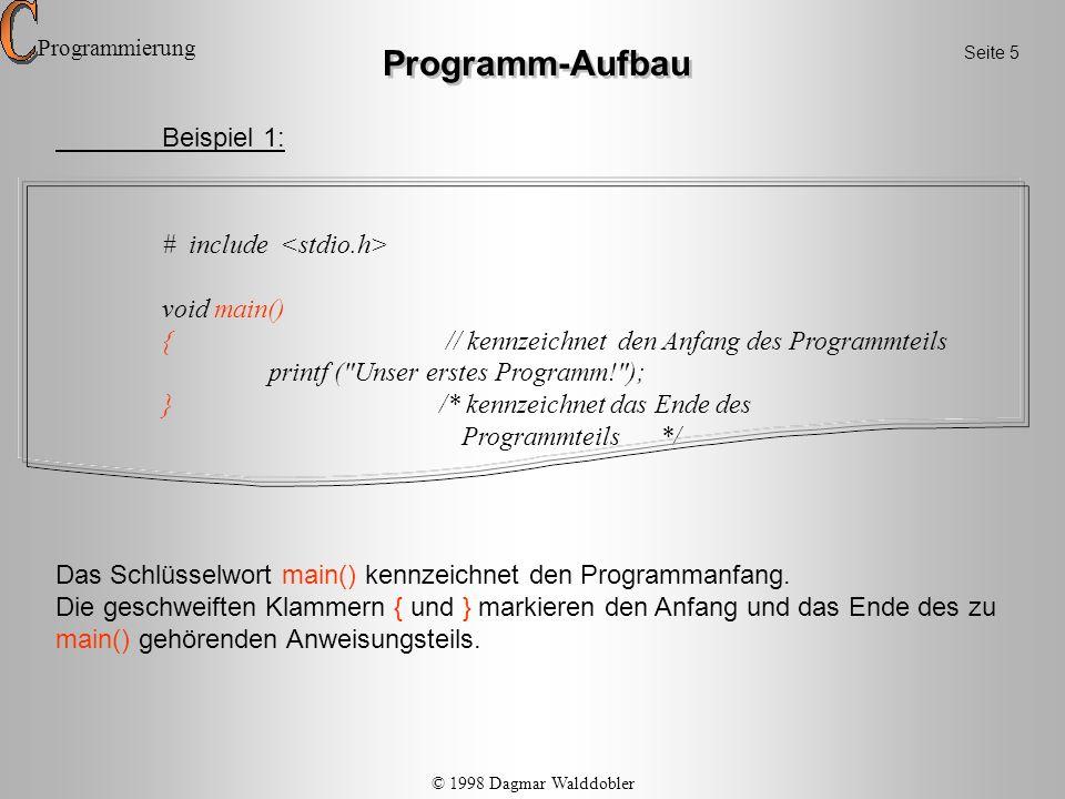 Programm-Aufbau Beispiel 1: # include void main() { // kennzeichnet den Anfang des Programmteils printf (