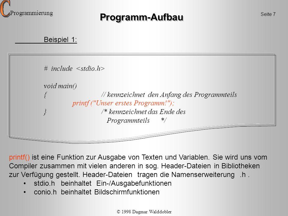 Programm-Aufbau Beispiel 1: # include void main() {// kennzeichnet den Anfang des Programmteils printf (