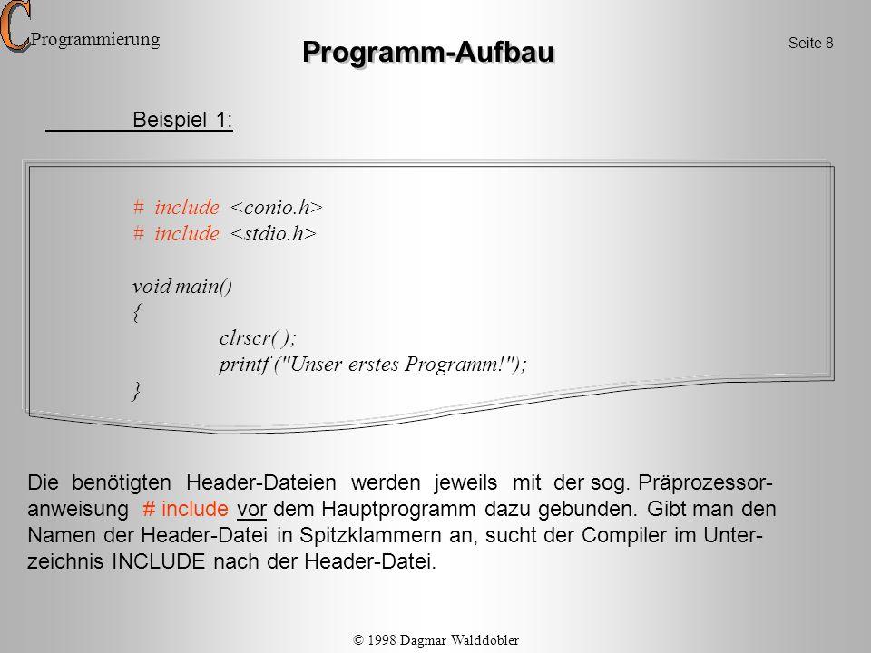 Programm-Aufbau Beispiel 1: # include void main() { clrscr( ); printf (