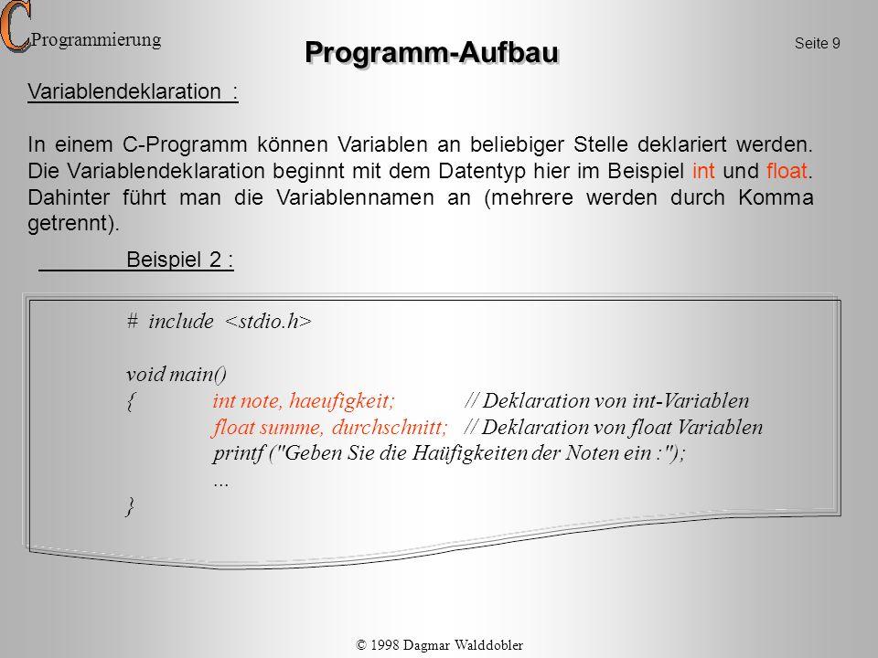 Beispiel 2 : # include void main() { int note, haeufigkeit; // Deklaration von int-Variablen float summe, durchschnitt; // Deklaration von float Varia