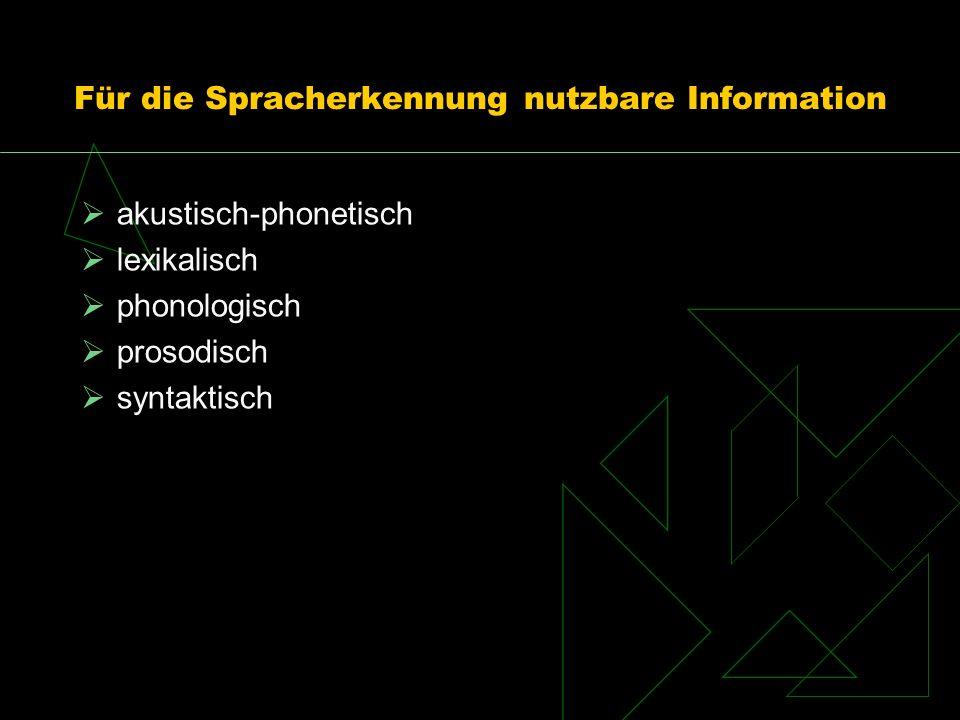 Für die Spracherkennung nutzbare Information akustisch-phonetisch lexikalisch phonologisch prosodisch syntaktisch
