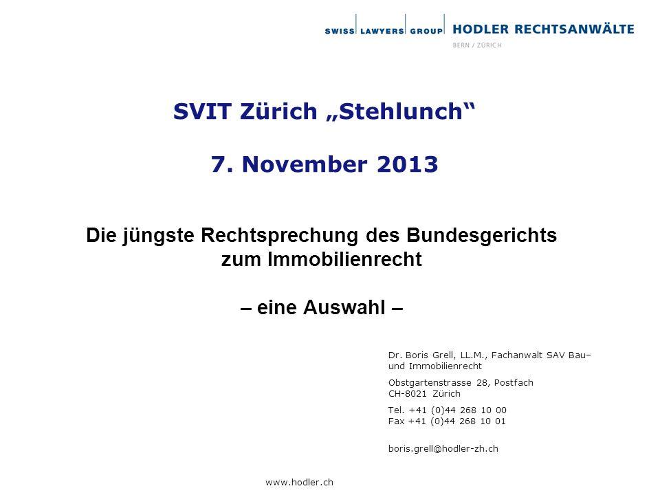 SVIT Zürich Stehlunch 7. November 2013 Die jüngste Rechtsprechung des Bundesgerichts zum Immobilienrecht – eine Auswahl – Dr. Boris Grell, LL.M., Fach