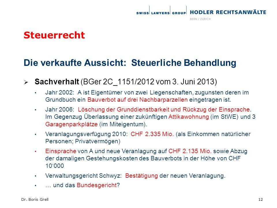 Steuerrecht Die verkaufte Aussicht: Steuerliche Behandlung Sachverhalt (BGer 2C_1151/2012 vom 3. Juni 2013) Jahr 2002: A ist Eigentümer von zwei Liege