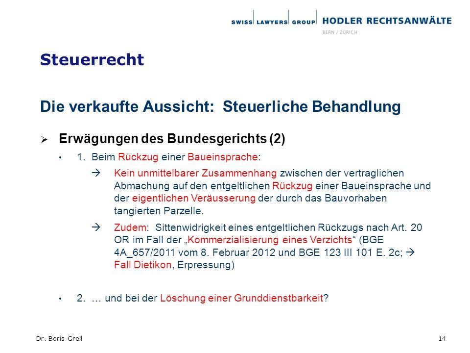 Steuerrecht Die verkaufte Aussicht: Steuerliche Behandlung Erwägungen des Bundesgerichts (2) 1. Beim Rückzug einer Baueinsprache: Kein unmittelbarer Z