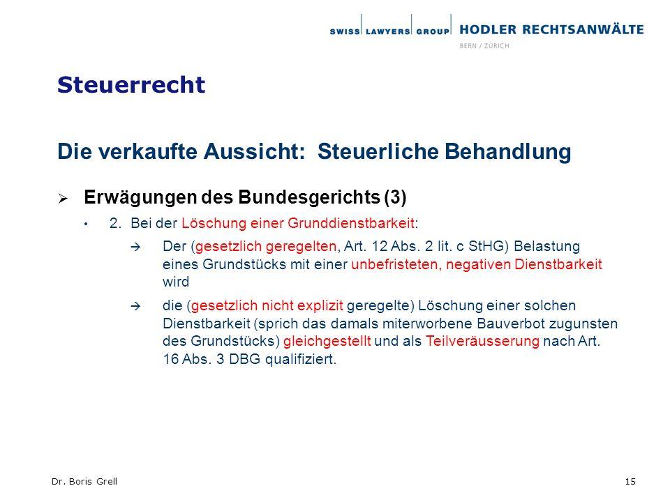 Steuerrecht Die verkaufte Aussicht: Steuerliche Behandlung Erwägungen des Bundesgerichts (3) 2. Bei der Löschung einer Grunddienstbarkeit: Der (gesetz