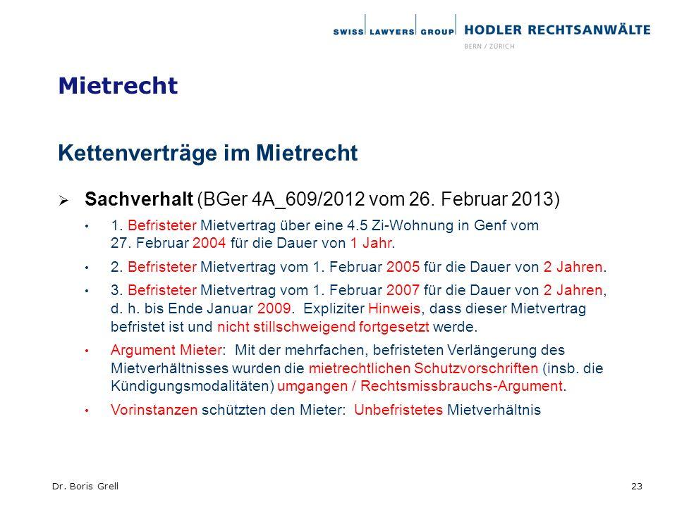 Mietrecht Kettenverträge im Mietrecht Sachverhalt (BGer 4A_609/2012 vom 26. Februar 2013) 1. Befristeter Mietvertrag über eine 4.5 Zi-Wohnung in Genf