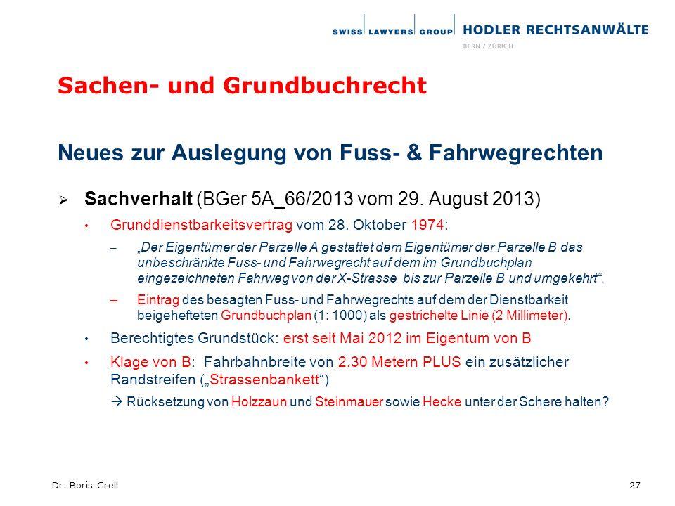 Sachen- und Grundbuchrecht Neues zur Auslegung von Fuss- & Fahrwegrechten Sachverhalt (BGer 5A_66/2013 vom 29. August 2013) Grunddienstbarkeitsvertrag