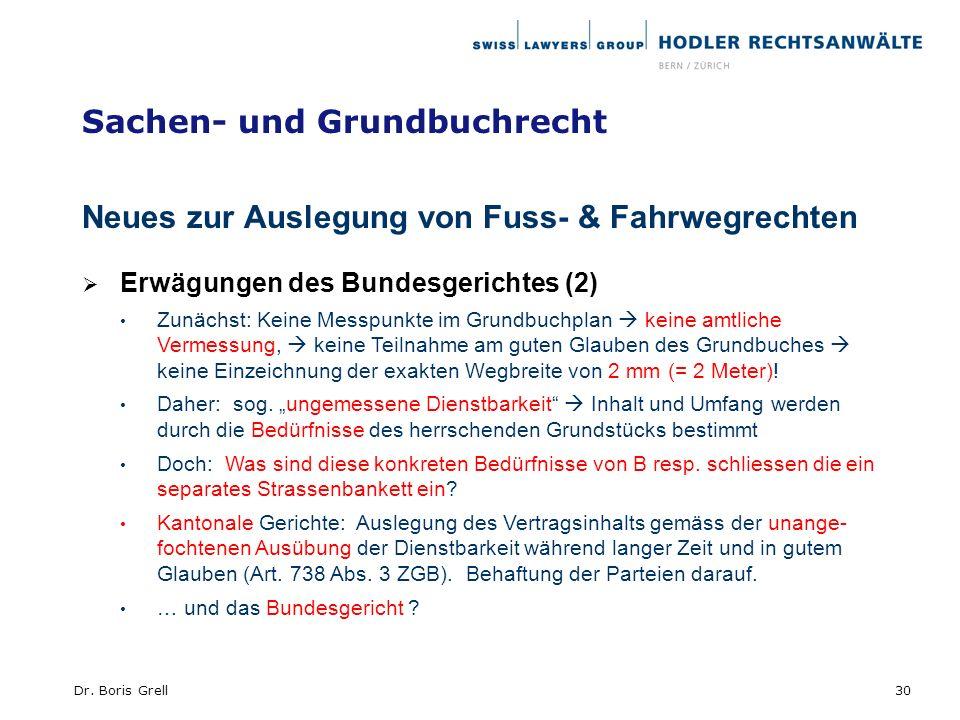 Sachen- und Grundbuchrecht Neues zur Auslegung von Fuss- & Fahrwegrechten Erwägungen des Bundesgerichtes (2) Zunächst: Keine Messpunkte im Grundbuchpl