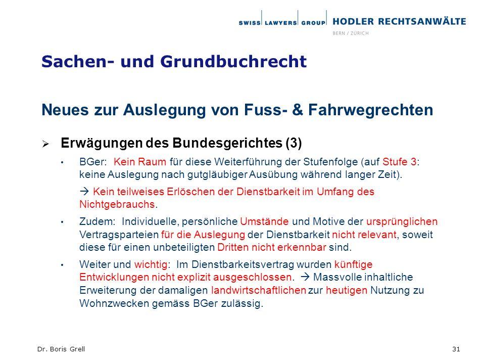 Sachen- und Grundbuchrecht Neues zur Auslegung von Fuss- & Fahrwegrechten Erwägungen des Bundesgerichtes (3) BGer: Kein Raum für diese Weiterführung d