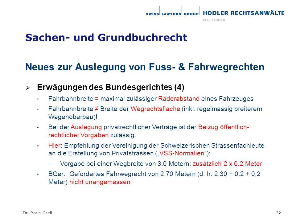 Sachen- und Grundbuchrecht Neues zur Auslegung von Fuss- & Fahrwegrechten Erwägungen des Bundesgerichtes (4) Fahrbahnbreite = maximal zulässiger Räder