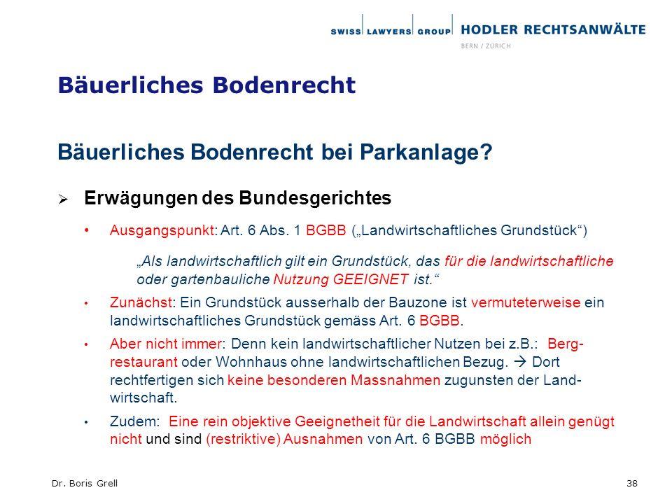 Bäuerliches Bodenrecht Bäuerliches Bodenrecht bei Parkanlage? Erwägungen des Bundesgerichtes Ausgangspunkt: Art. 6 Abs. 1 BGBB (Landwirtschaftliches G