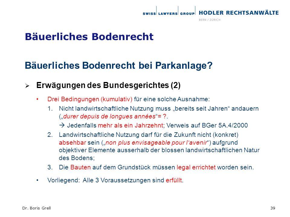 Bäuerliches Bodenrecht Bäuerliches Bodenrecht bei Parkanlage? Erwägungen des Bundesgerichtes (2) Drei Bedingungen (kumulativ) für eine solche Ausnahme