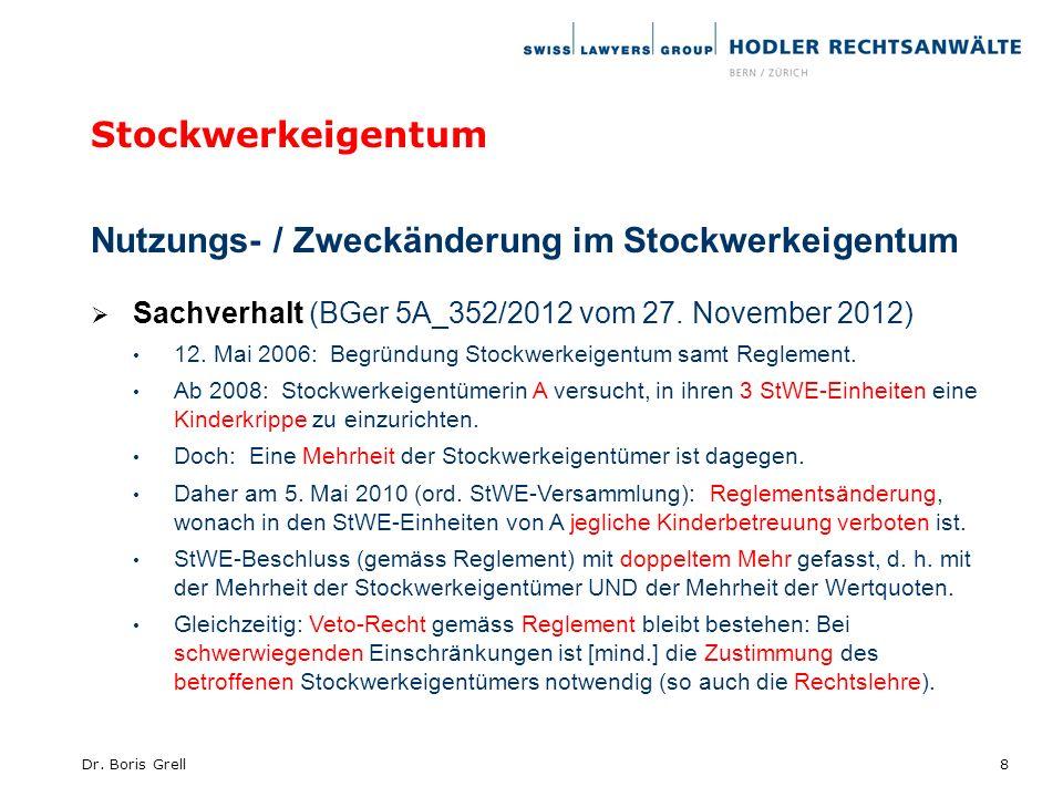Stockwerkeigentum Nutzungs- / Zweckänderung im Stockwerkeigentum Sachverhalt (BGer 5A_352/2012 vom 27. November 2012) 12. Mai 2006: Begründung Stockwe
