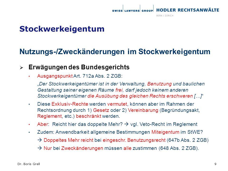 Stockwerkeigentum Nutzungs-/Zweckänderungen im Stockwerkeigentum Erwägungen des Bundesgerichts Ausgangspunkt Art. 712a Abs. 2 ZGB: Der Stockwerkeigent