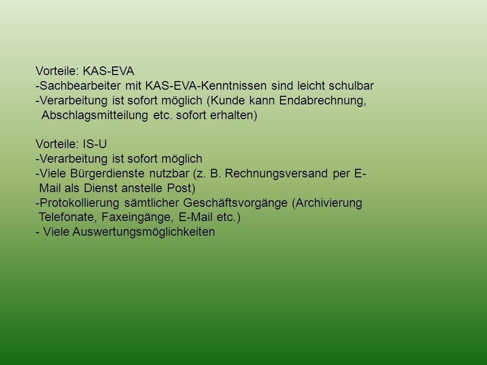 Vorteile: KAS-EVA -Sachbearbeiter mit KAS-EVA-Kenntnissen sind leicht schulbar -Verarbeitung ist sofort möglich (Kunde kann Endabrechnung, Abschlagsmitteilung etc.