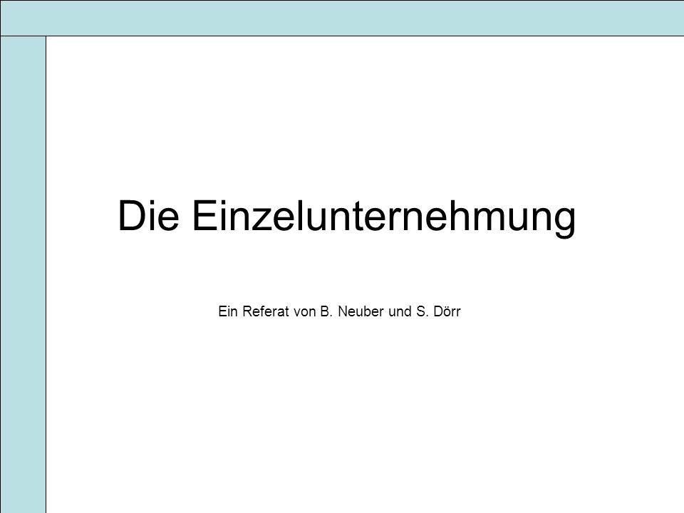 Die Einzelunternehmung ist die am häufigsten vertretene Unternehmensform in Deutschland Gründung erfolgt formlos beim Gewerbeamt Namensgebung seit 1998 freigestellt, jedoch Rechtsformenzusatz notwendig (wie z.B.