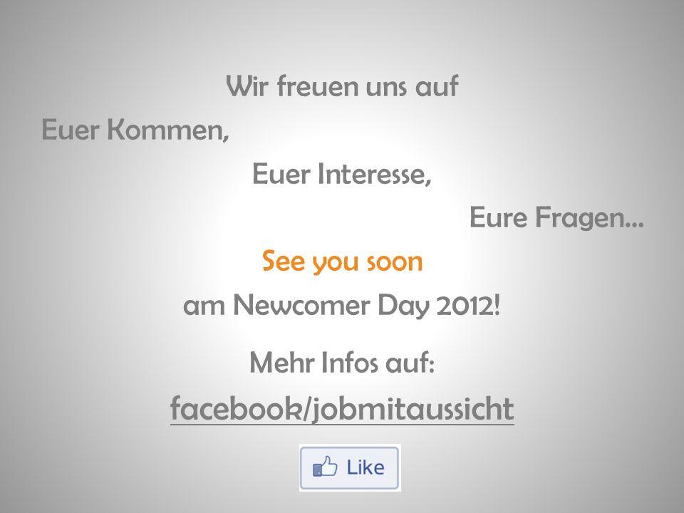 Wir freuen uns auf Euer Kommen, Euer Interesse, Eure Fragen… See you soon am Newcomer Day 2012.