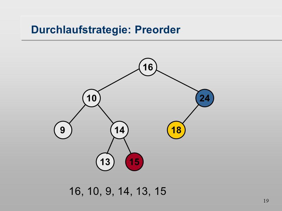 18 Durchlaufstrategie: Preorder 18149 1024 16 1315 16, 10, 9, 14, 13