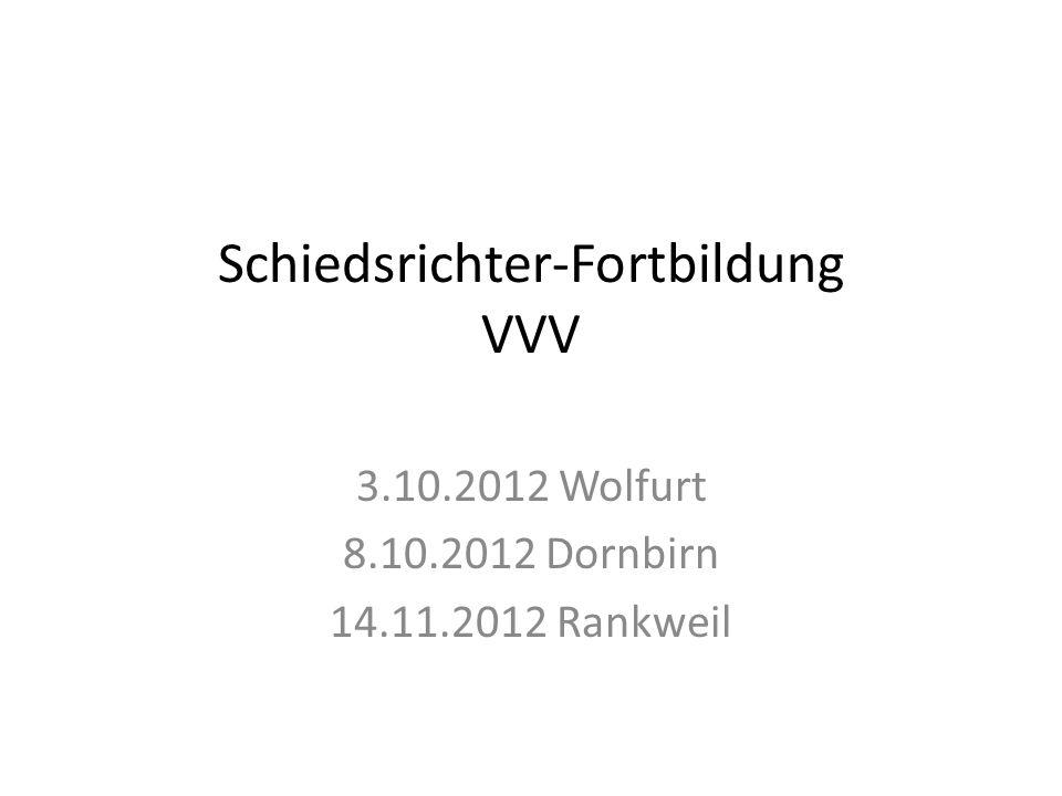 Schiedsrichter-Fortbildung VVV 3.10.2012 Wolfurt 8.10.2012 Dornbirn 14.11.2012 Rankweil