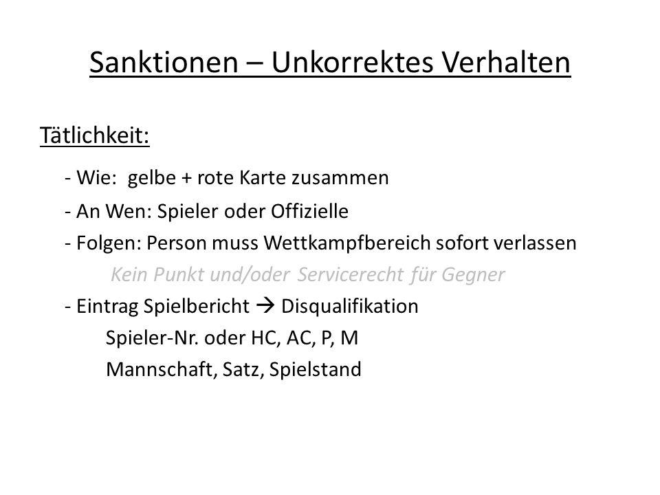 Sanktionen – Unkorrektes Verhalten Tätlichkeit: - Wie: gelbe + rote Karte zusammen - An Wen: Spieler oder Offizielle - Folgen: Person muss Wettkampfbe