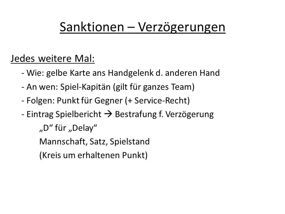 Sanktionen – Verzögerungen Jedes weitere Mal: - Wie: gelbe Karte ans Handgelenk d. anderen Hand - An wen: Spiel-Kapitän (gilt für ganzes Team) - Folge