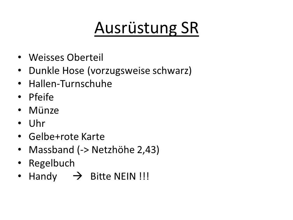 Ausrüstung SR Weisses Oberteil Dunkle Hose (vorzugsweise schwarz) Hallen-Turnschuhe Pfeife Münze Uhr Gelbe+rote Karte Massband (-> Netzhöhe 2,43) Rege