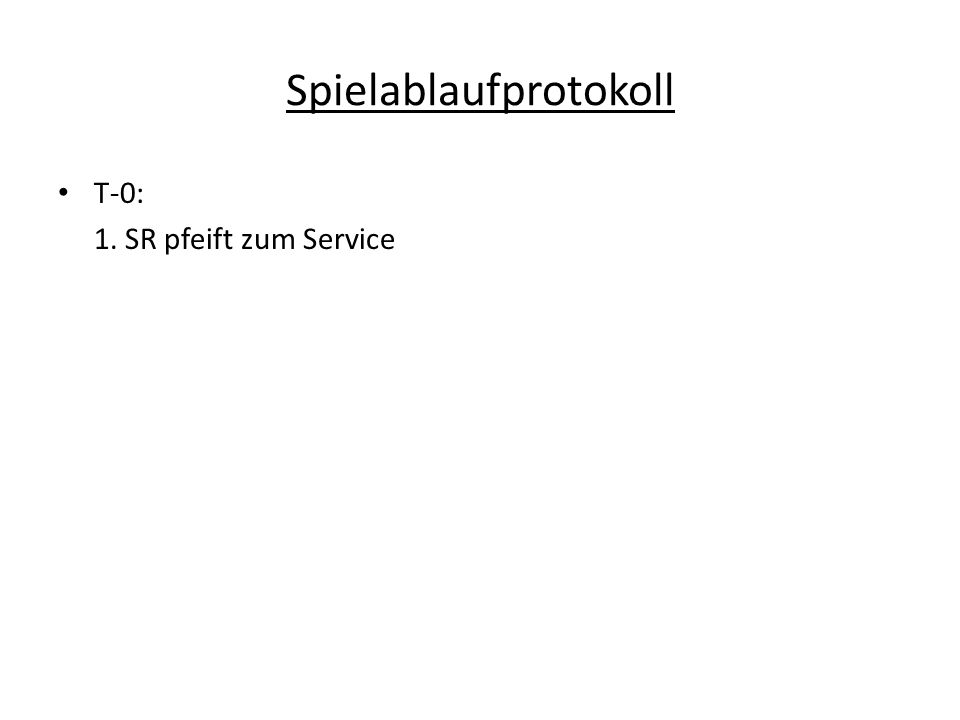 Spielablaufprotokoll T-0: 1. SR pfeift zum Service