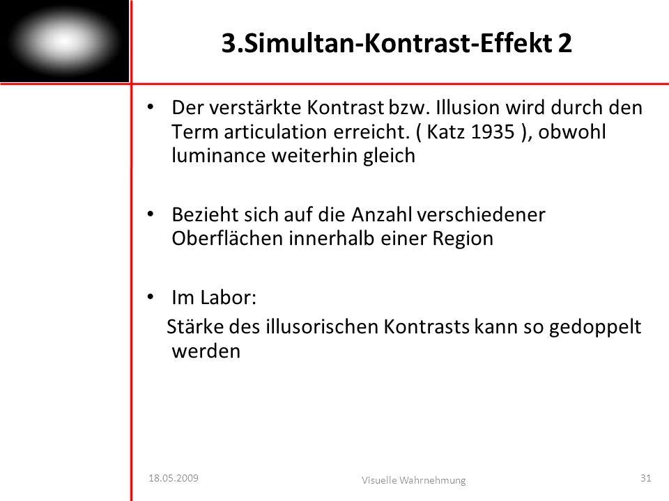 18.05.2009 Visuelle Wahrnehmung 31 3.Simultan-Kontrast-Effekt 2 Der verstärkte Kontrast bzw.