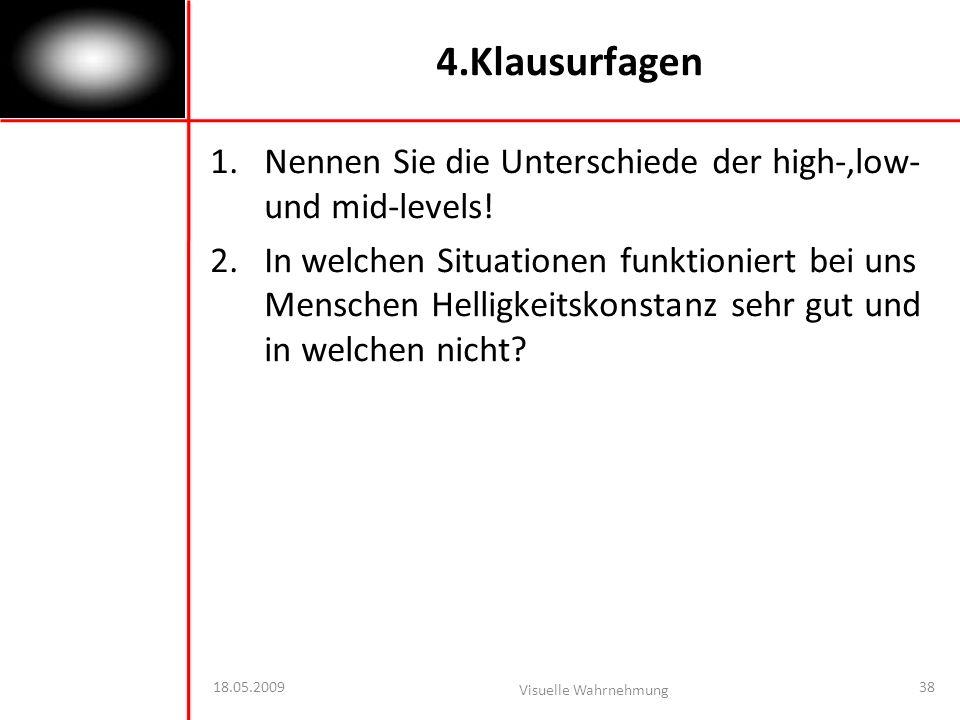 18.05.2009 Visuelle Wahrnehmung 38 4.Klausurfagen 1.Nennen Sie die Unterschiede der high-,low- und mid-levels.