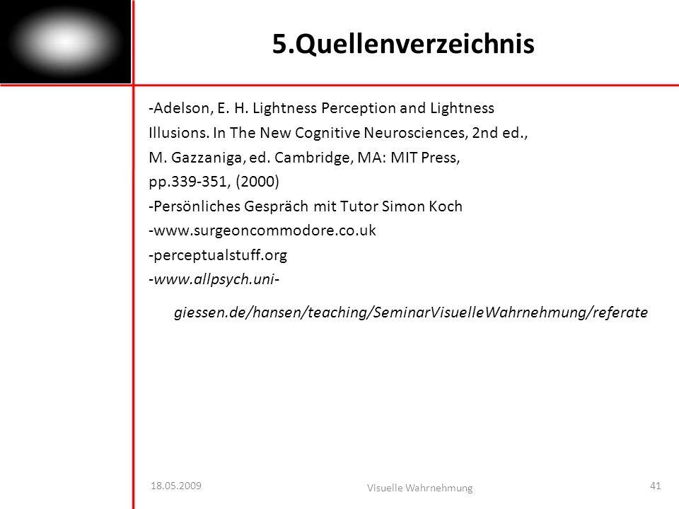 18.05.2009 Visuelle Wahrnehmung 41 5.Quellenverzeichnis -Adelson, E.