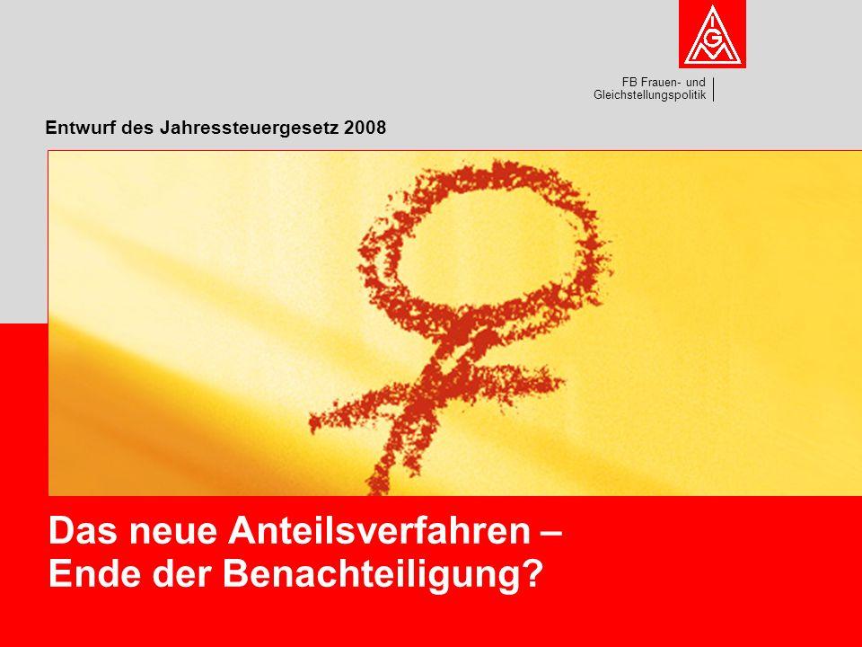 FB Frauen- und Gleichstellungspolitik Entwurf des Jahressteuergesetz 2008 Das neue Anteilsverfahren – Ende der Benachteiligung