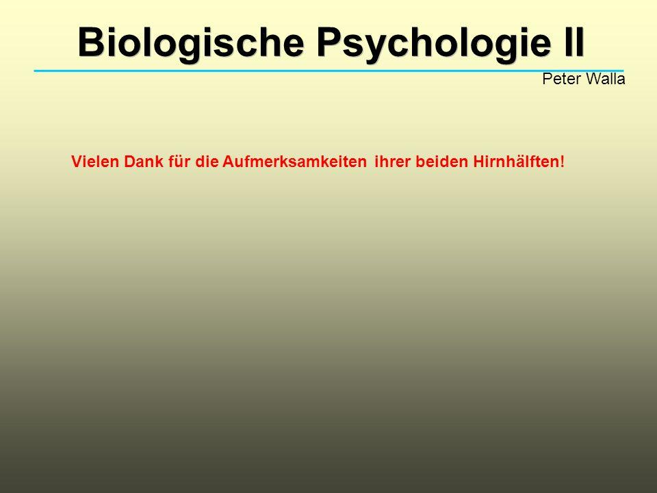 Biologische Psychologie II Peter Walla Vielen Dank für die Aufmerksamkeiten ihrer beiden Hirnhälften!