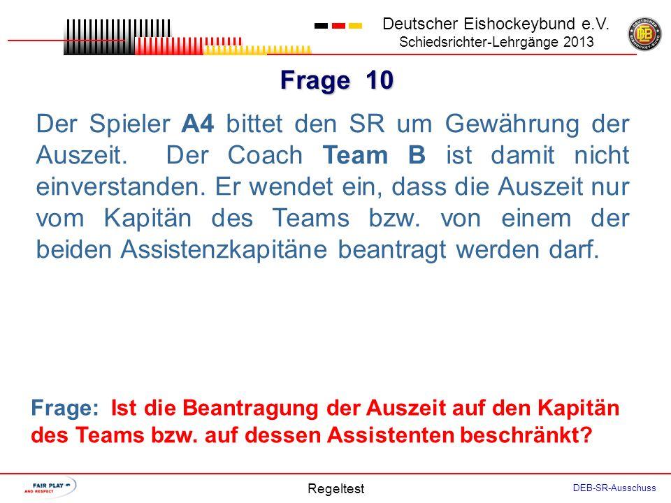 Frage 9 Deutscher Eishockeybund e.V. Schiedsrichter-Lehrgänge 2013 Regeltest DEB-SR-Ausschuss Der SR zeigt eine Kleine Strafe gegen A4 an. Team B kont