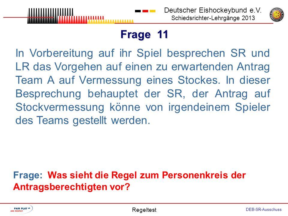 Frage 10 Deutscher Eishockeybund e.V. Schiedsrichter-Lehrgänge 2013 Regeltest DEB-SR-Ausschuss Der Spieler A4 bittet den SR um Gewährung der Auszeit.